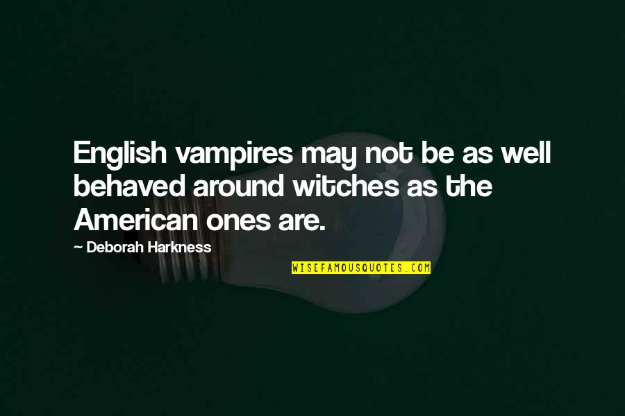 Famous One Line Love Quotes By Deborah Harkness: English vampires may not be as well behaved