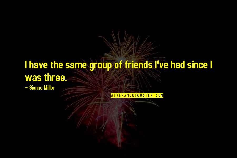 Famous One Line Love Quotes By Sienna Miller: I have the same group of friends I've
