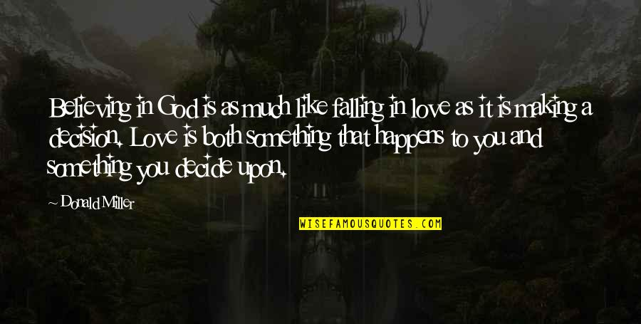 Famous Orcas Quotes By Donald Miller: Believing in God is as much like falling