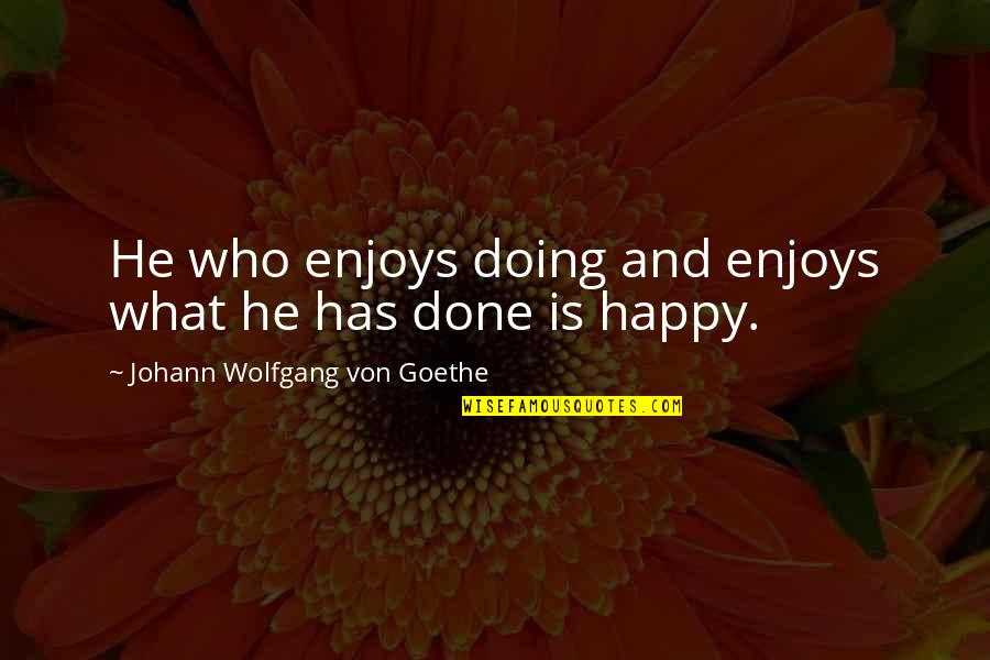 Famous Orcas Quotes By Johann Wolfgang Von Goethe: He who enjoys doing and enjoys what he