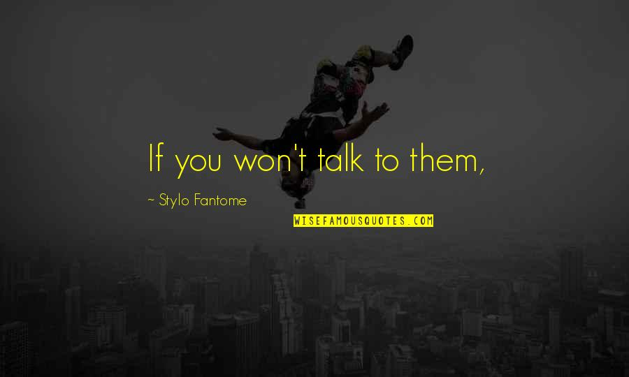 Famous Orcas Quotes By Stylo Fantome: If you won't talk to them,