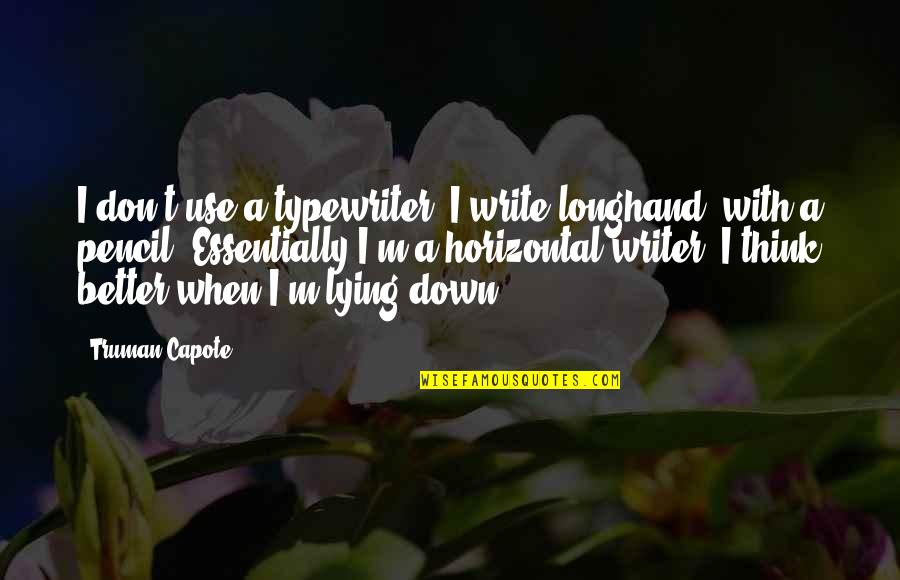 Famous Orcas Quotes By Truman Capote: I don't use a typewriter, I write longhand,
