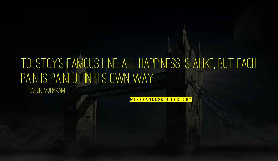 Famous Pain Quotes By Haruki Murakami: Tolstoy's famous line, all happiness is alike, but