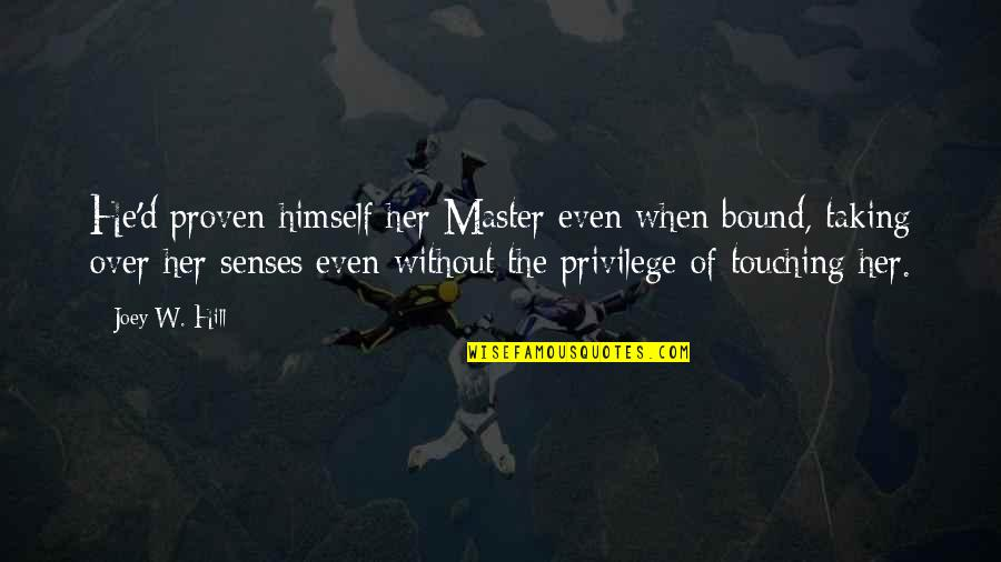 Famous Peasants Quotes By Joey W. Hill: He'd proven himself her Master even when bound,