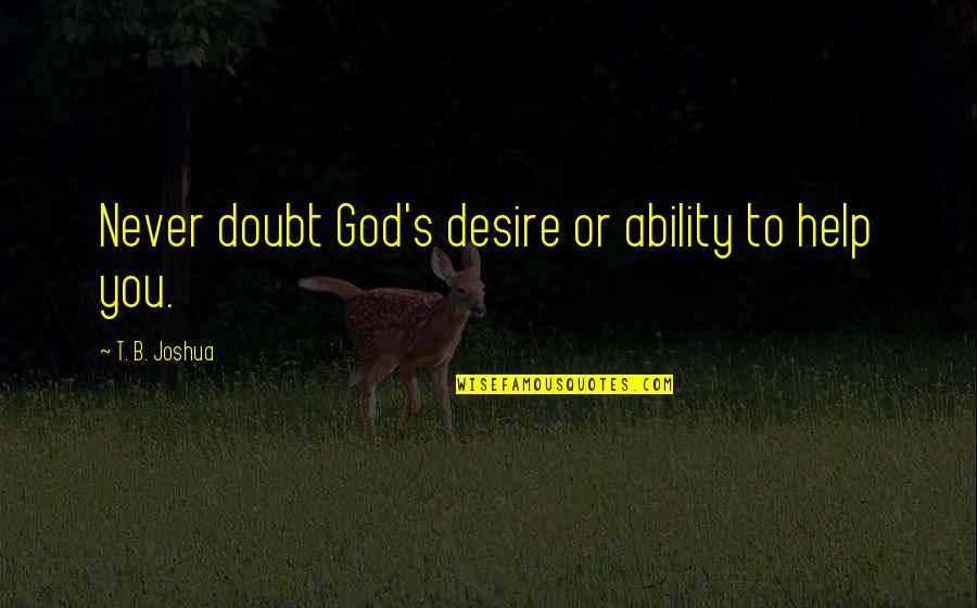 Famous Pennies Quotes By T. B. Joshua: Never doubt God's desire or ability to help