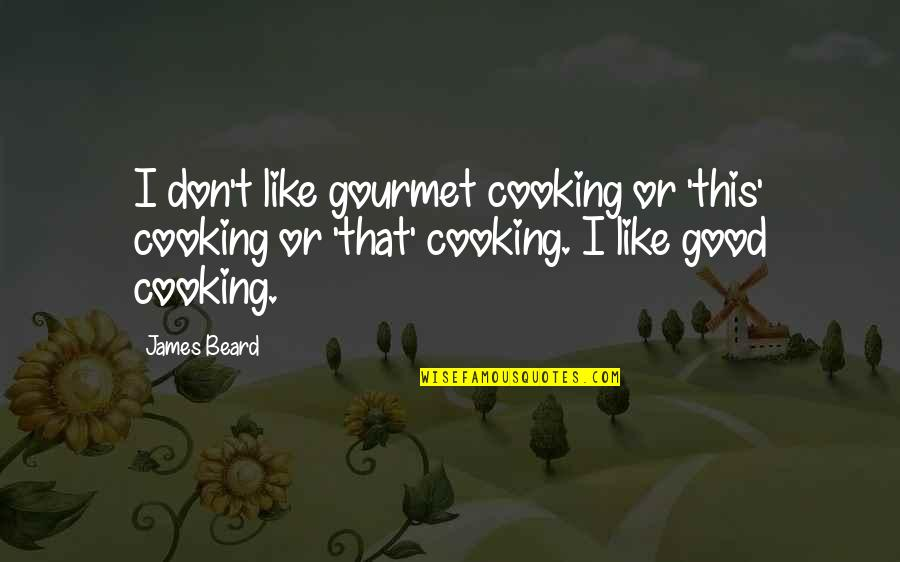 Famous People's Heroes Quotes By James Beard: I don't like gourmet cooking or 'this' cooking