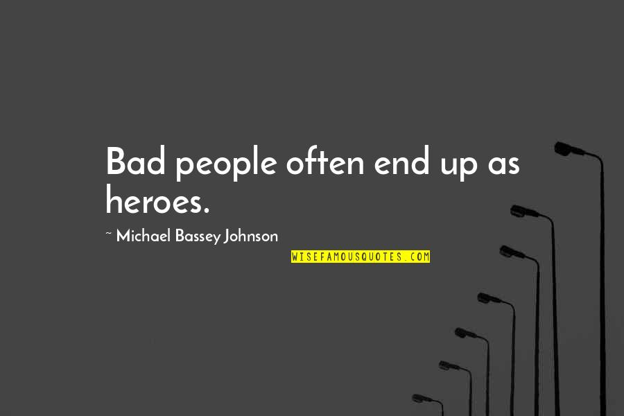 Famous People's Heroes Quotes By Michael Bassey Johnson: Bad people often end up as heroes.