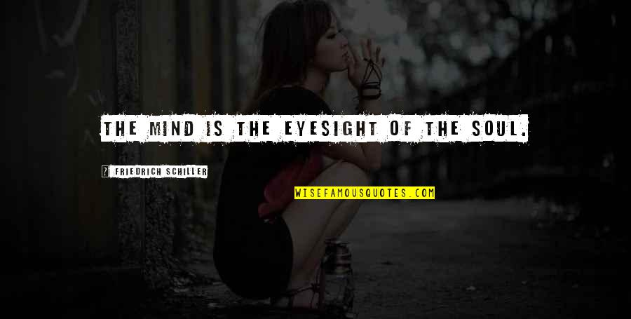 Famous Philanthropy Quotes By Friedrich Schiller: The mind is the eyesight of the soul.