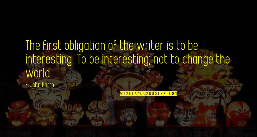 Famous Philanthropy Quotes By John Barth: The first obligation of the writer is to