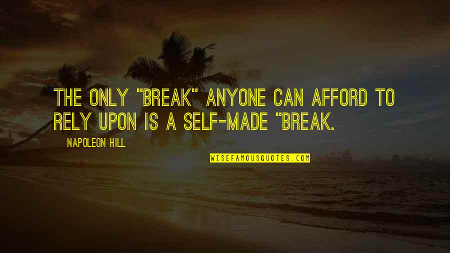 """Famous Philanthropy Quotes By Napoleon Hill: The only """"break"""" anyone can afford to rely"""