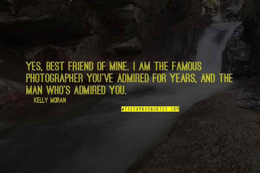 Famous Photographer Quotes By Kelly Moran: Yes, best friend of mine. I am the
