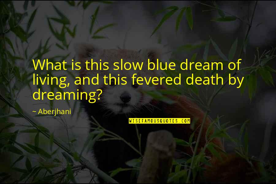 Famous Poetry Quotes By Aberjhani: What is this slow blue dream of living,