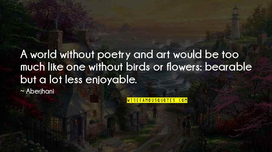 Famous Poetry Quotes By Aberjhani: A world without poetry and art would be