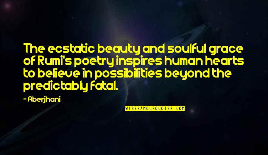 Famous Poetry Quotes By Aberjhani: The ecstatic beauty and soulful grace of Rumi's