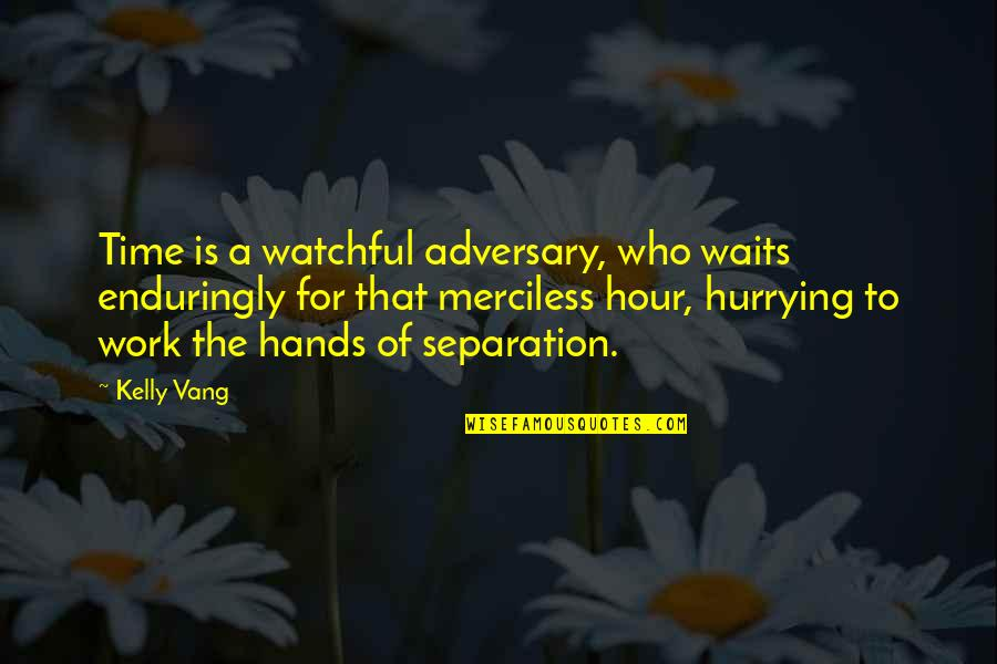 Famous Poetry Quotes By Kelly Vang: Time is a watchful adversary, who waits enduringly