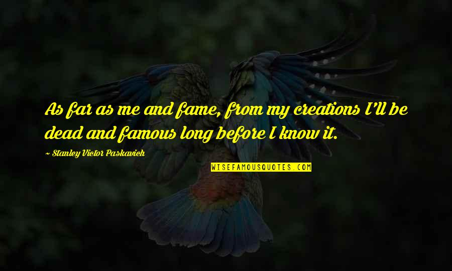 Famous Poetry Quotes By Stanley Victor Paskavich: As far as me and fame, from my