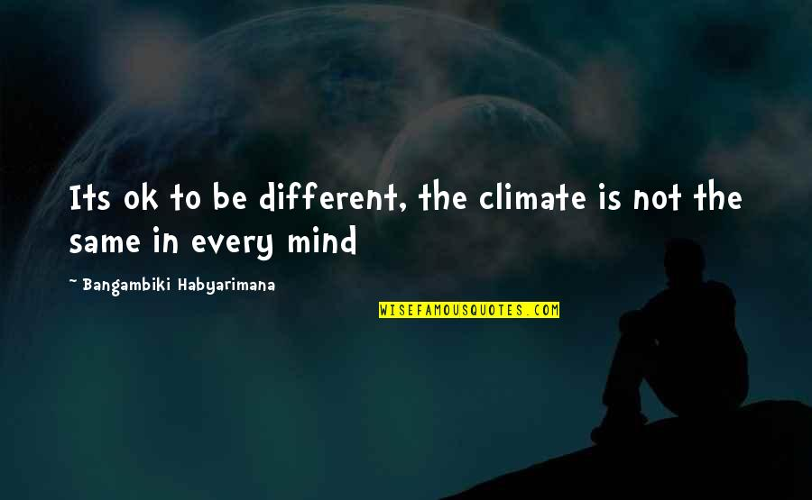 Famous Political Satire Quotes By Bangambiki Habyarimana: Its ok to be different, the climate is