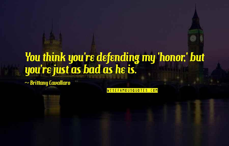 Famous Political Satire Quotes By Brittany Cavallaro: You think you're defending my 'honor,' but you're