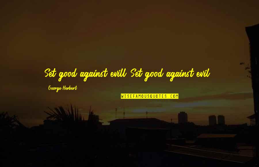 Famous Princess Ariel Quotes By George Herbert: Set good against evill.[Set good against evil.]