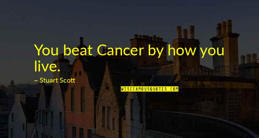 Famous Princess Ariel Quotes By Stuart Scott: You beat Cancer by how you live.