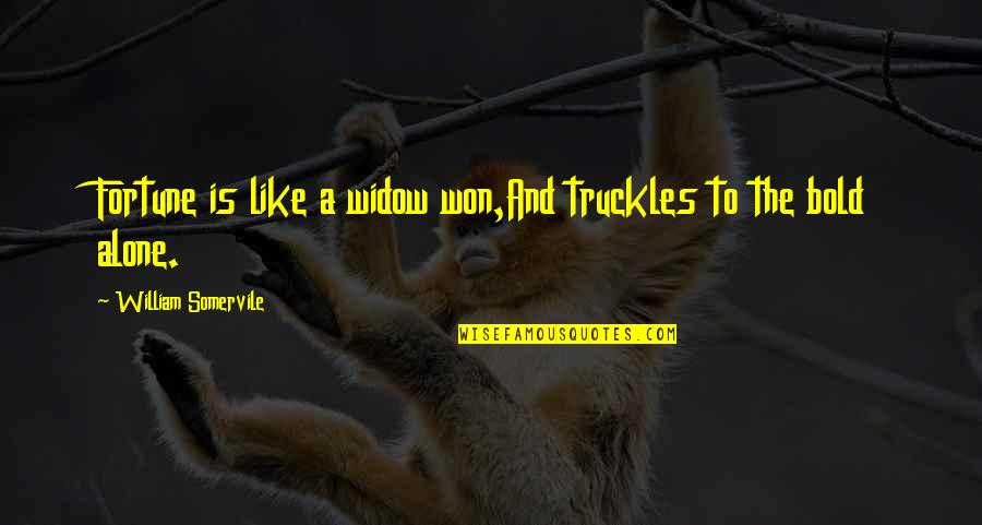 Famous Princess Ariel Quotes By William Somervile: Fortune is like a widow won,And truckles to