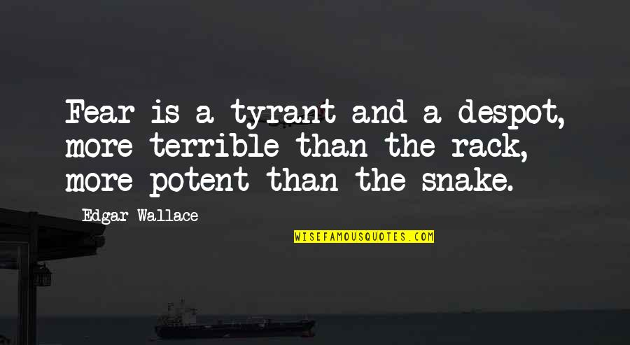 Famous Pro Slavery Quotes By Edgar Wallace: Fear is a tyrant and a despot, more