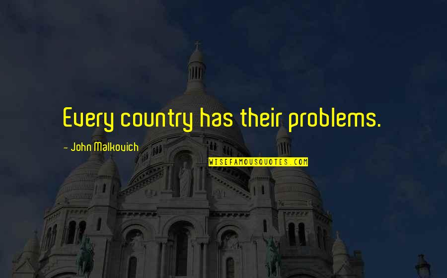 Famous Pro Slavery Quotes By John Malkovich: Every country has their problems.