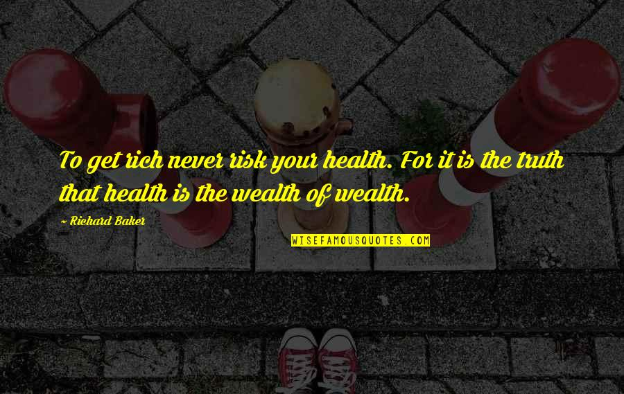 Famous Pro Slavery Quotes By Richard Baker: To get rich never risk your health. For