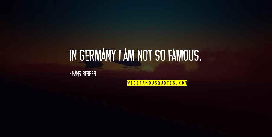 Famous Q-tip Quotes By Hans Berger: In Germany I am not so famous.