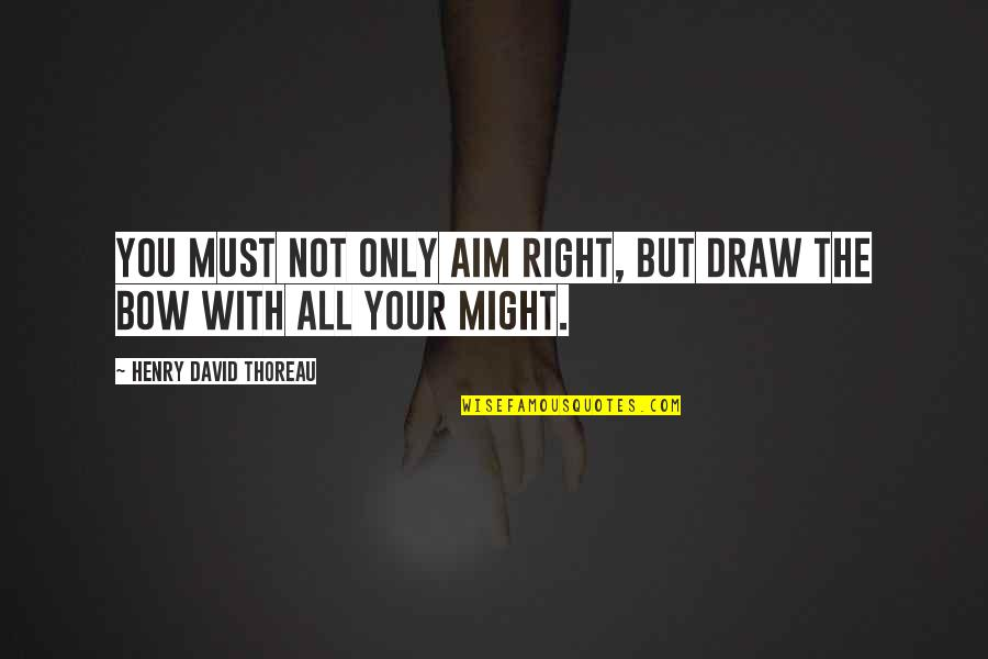 Famous Q-tip Quotes By Henry David Thoreau: You must not only aim right, but draw