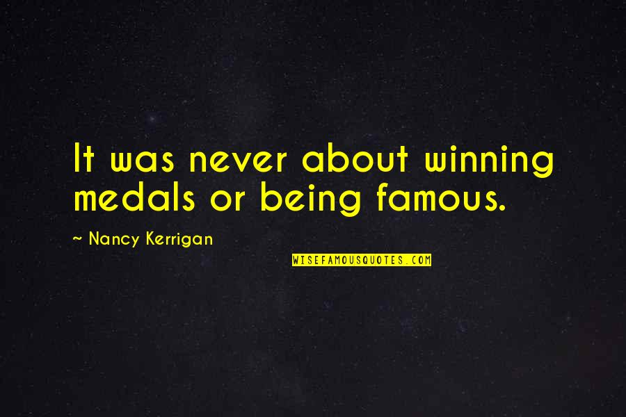 Famous Q-tip Quotes By Nancy Kerrigan: It was never about winning medals or being