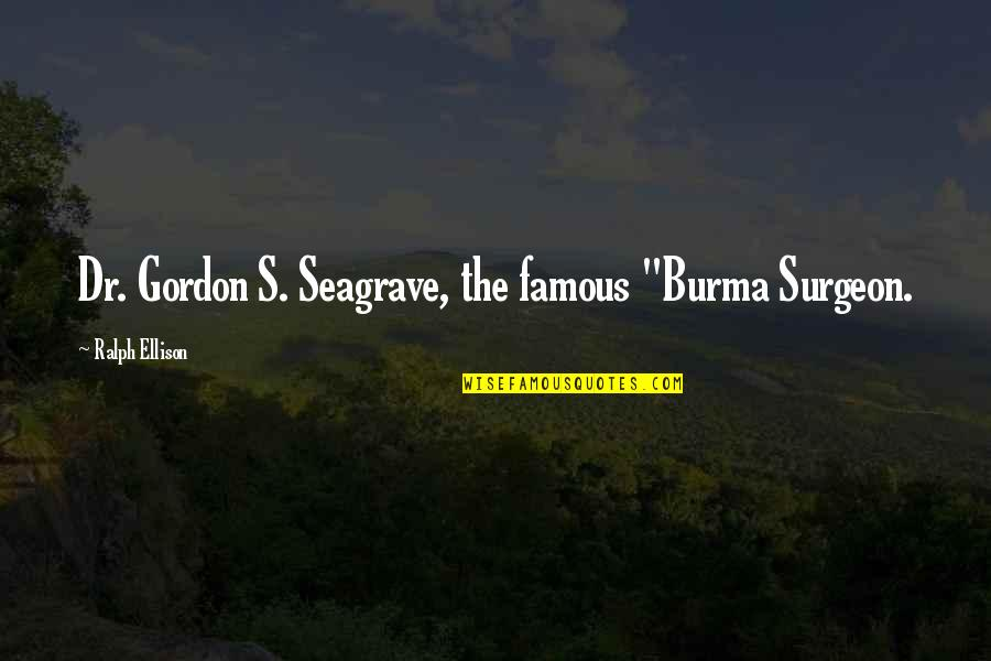 "Famous Q-tip Quotes By Ralph Ellison: Dr. Gordon S. Seagrave, the famous ""Burma Surgeon."