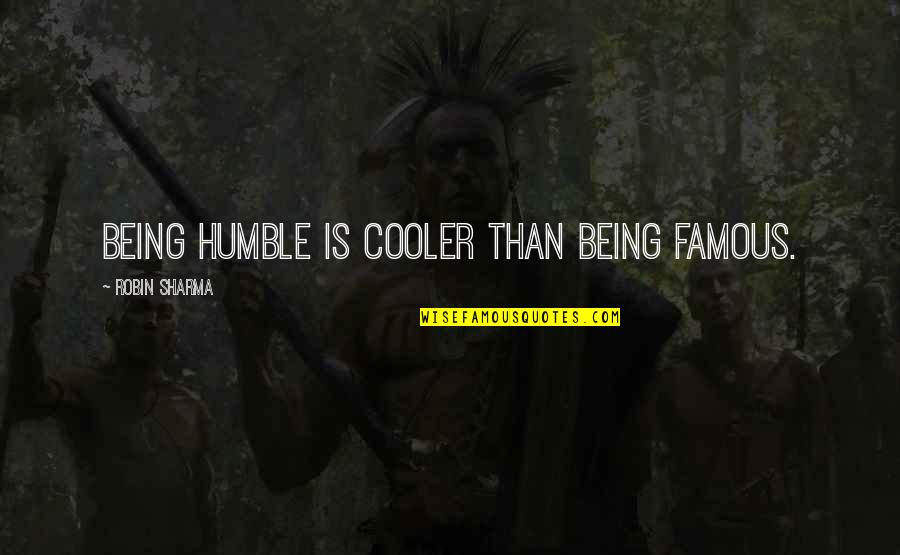 Famous Q-tip Quotes By Robin Sharma: Being humble is cooler than being famous.