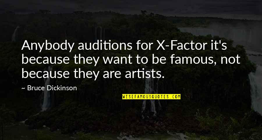 Famous R&b Artist Quotes By Bruce Dickinson: Anybody auditions for X-Factor it's because they want