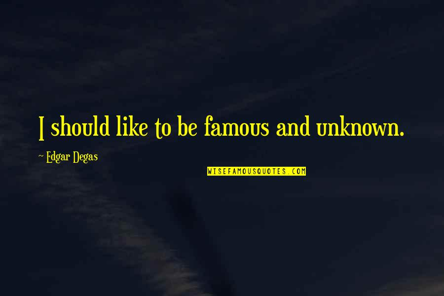 Famous R&b Artist Quotes By Edgar Degas: I should like to be famous and unknown.