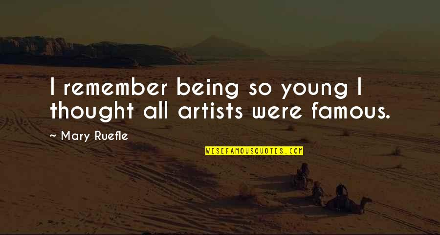 Famous R&b Artist Quotes By Mary Ruefle: I remember being so young I thought all