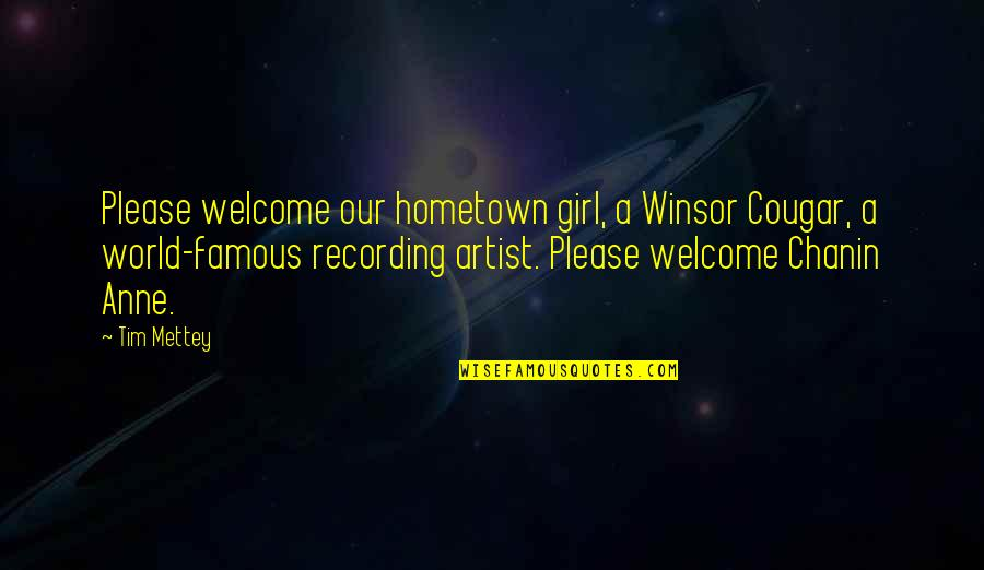 Famous R&b Artist Quotes By Tim Mettey: Please welcome our hometown girl, a Winsor Cougar,