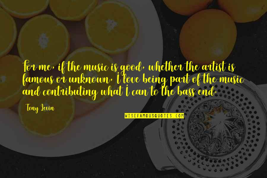 Famous R&b Artist Quotes By Tony Levin: For me, if the music is good, whether
