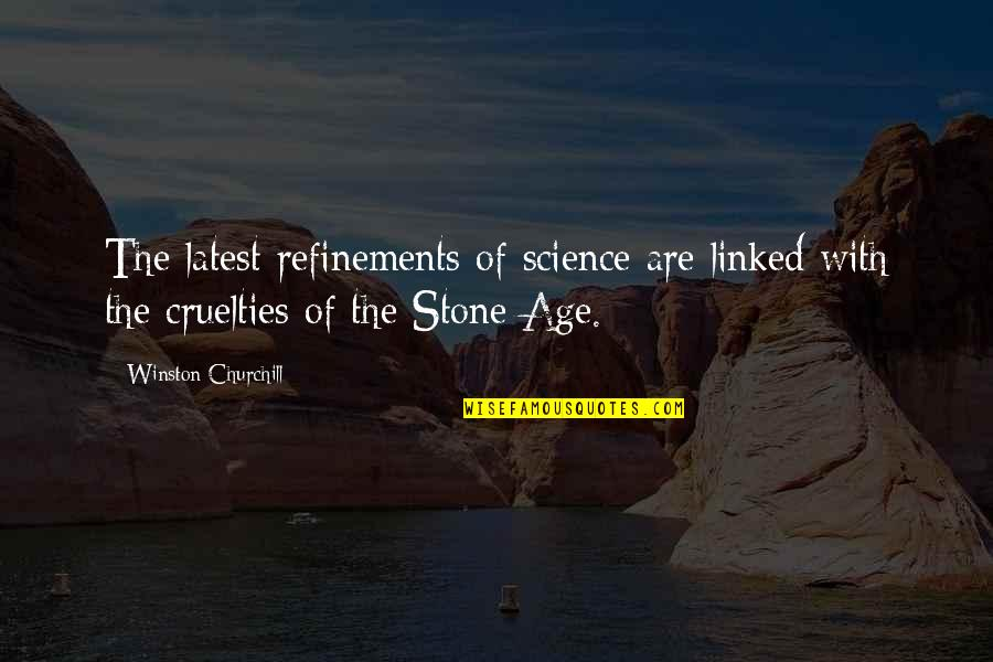 Famous R&b Artist Quotes By Winston Churchill: The latest refinements of science are linked with