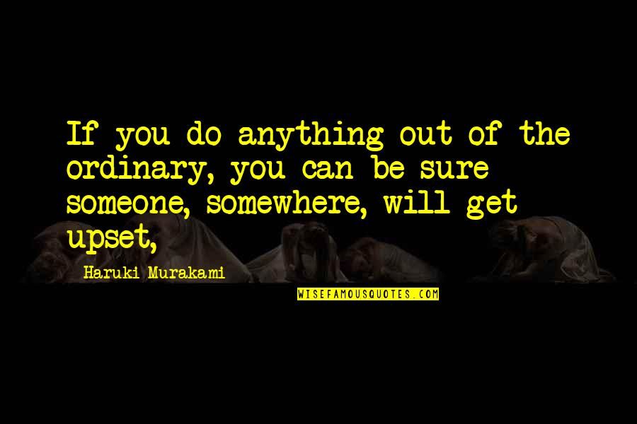 Famous Rap Quotes By Haruki Murakami: If you do anything out of the ordinary,