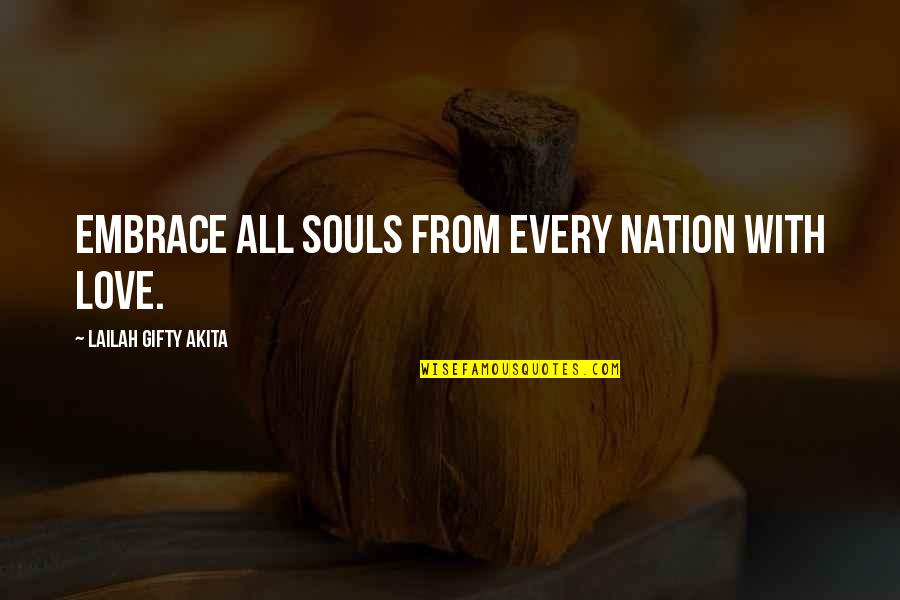 Famous Rap Quotes By Lailah Gifty Akita: Embrace all souls from every nation with love.