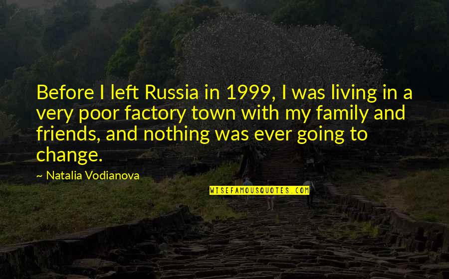 Famous Rap Quotes By Natalia Vodianova: Before I left Russia in 1999, I was