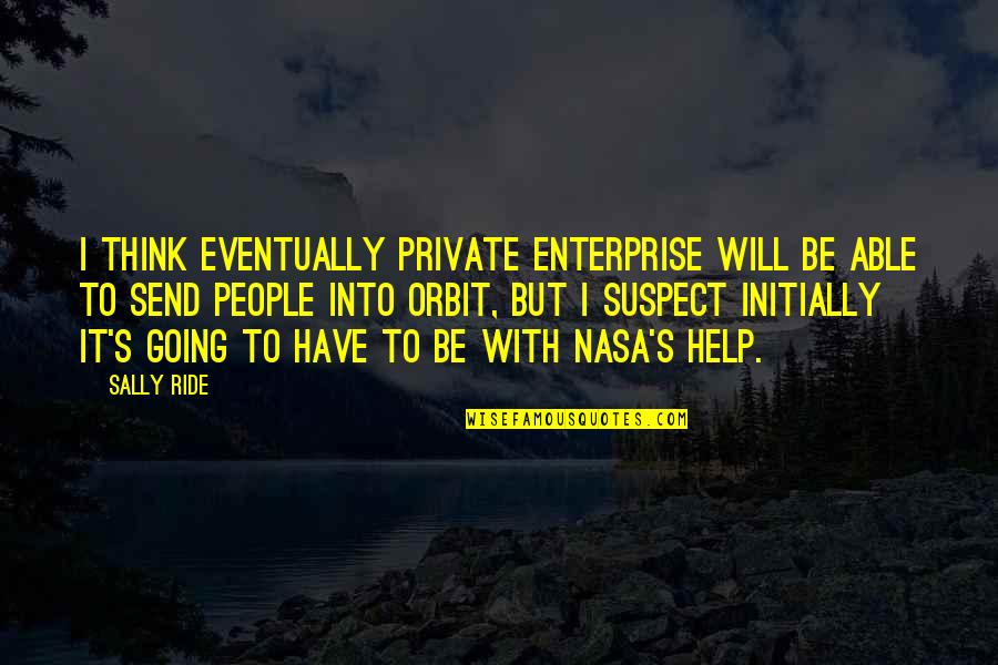 Famous Rap Quotes By Sally Ride: I think eventually private enterprise will be able