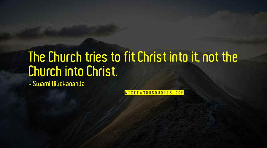 Famous Rap Quotes By Swami Vivekananda: The Church tries to fit Christ into it,