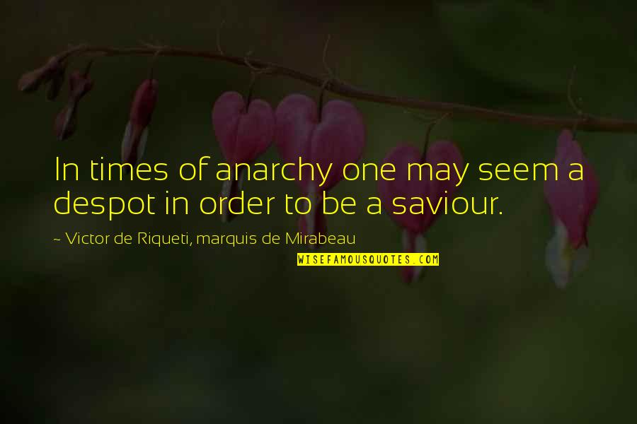 Famous Rap Quotes By Victor De Riqueti, Marquis De Mirabeau: In times of anarchy one may seem a