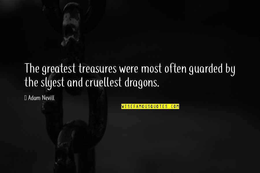 Famous Ray Gravell Quotes By Adam Nevill: The greatest treasures were most often guarded by