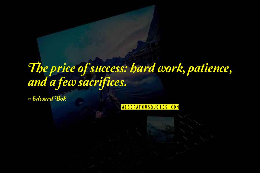 Famous Ray Gravell Quotes By Edward Bok: The price of success: hard work, patience, and