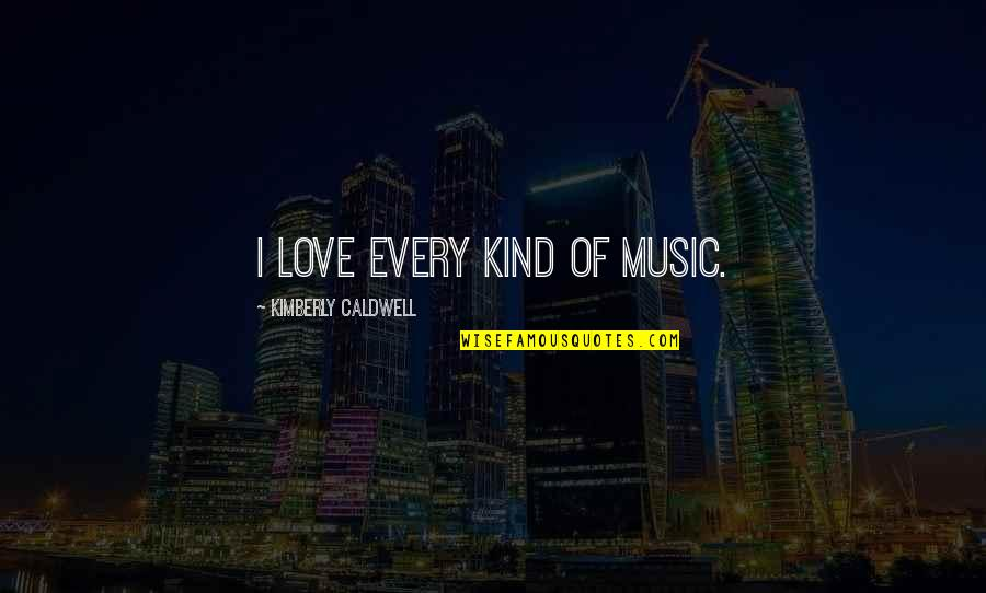 Famous Real Housewives Quotes By Kimberly Caldwell: I love every kind of music.