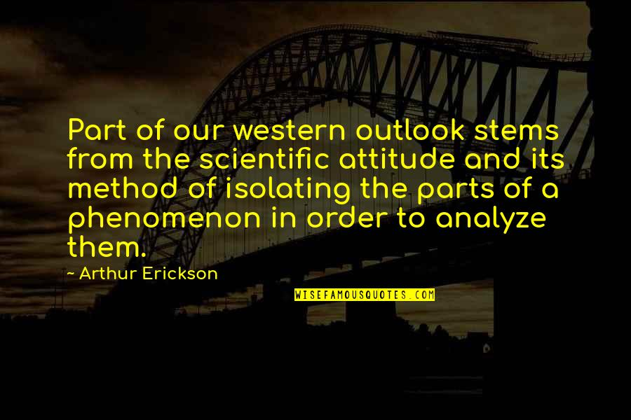Famous Reproduction Quotes By Arthur Erickson: Part of our western outlook stems from the