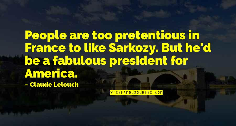 Famous Reproduction Quotes By Claude Lelouch: People are too pretentious in France to like